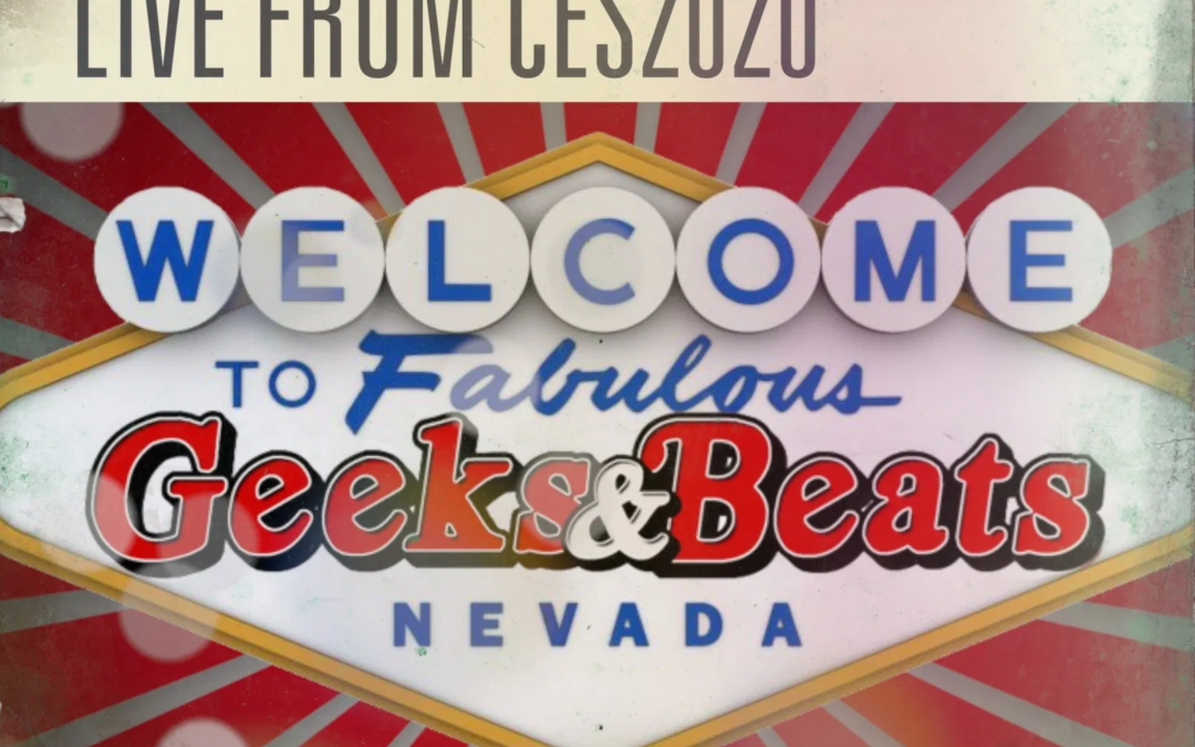 Geeks & Beats: Live from CES 2020